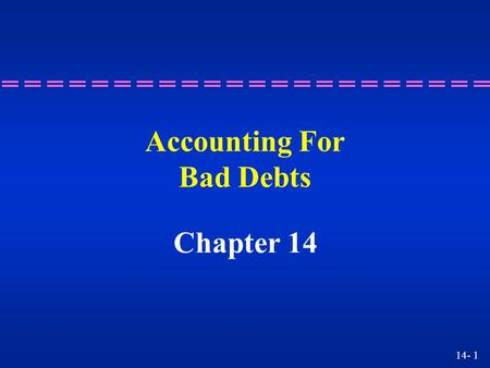 14- 1 Accounting For Bad Debts Chapter 14. 14- 2 Learning Objective 1 Describing how the Bad Debts Expense account and the Allowance for Doubtful Accounts.