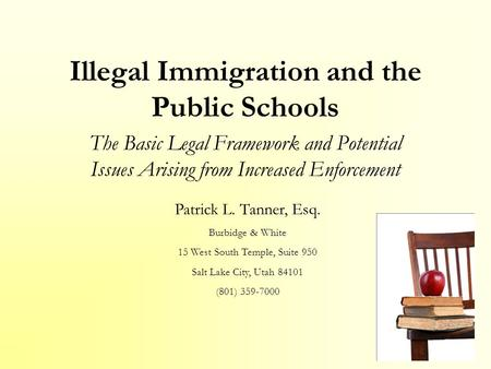 Illegal Immigration and the Public Schools The Basic Legal Framework and Potential Issues Arising from Increased Enforcement Patrick L. Tanner, Esq. Burbidge.