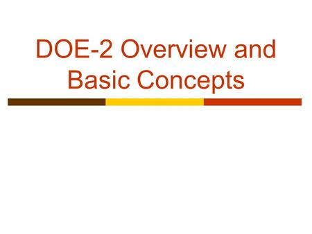 DOE-2 Overview and Basic Concepts. Background  US public domain programs from 1970s Post Office program; NECAP (NASA energy- cost analysis program);