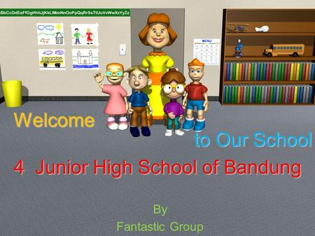 By Fantastic Group WelcomeWelcome to Our School 4 Junior High School of Bandung.