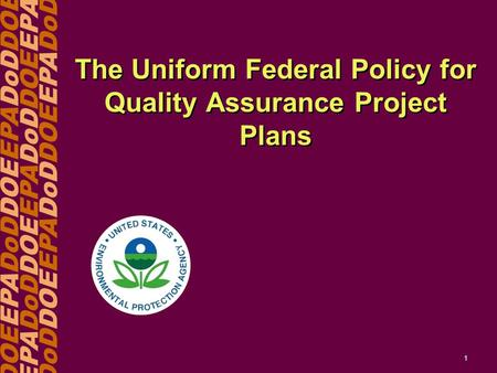 DOEEPADoDDOEEPADoDDOE EPADoDDOEEPADoDDOEEPA DoDDOEEPADoDDOEEPADoD 1 The Uniform Federal Policy for Quality Assurance Project Plans.