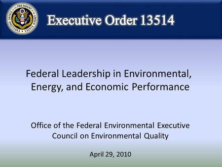 Federal Leadership in Environmental, Energy, and Economic Performance Office of the Federal Environmental Executive Council on Environmental Quality April.