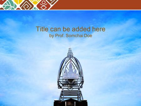 Title can be added here by Prof. Somchai Doe. Add your text in here Add content Add your text Contents.