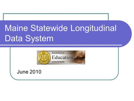 Maine Statewide Longitudinal Data System June 2010.