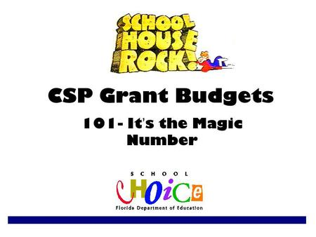 CSP Grant Budgets 101- It ' s the Magic Number. DOE Grant Specialists Charlene Burke (850) 245-0897 Bay Duval Escambia Hillsborough.