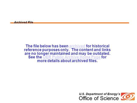 U.S. Department of Energy's Office of Science Archived File The file below has been archived for historical reference purposes only. The content and links.