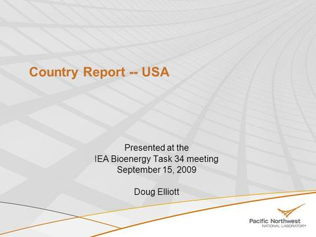 Country Report -- USA Presented at the IEA Bioenergy Task 34 meeting September 15, 2009 Doug Elliott.