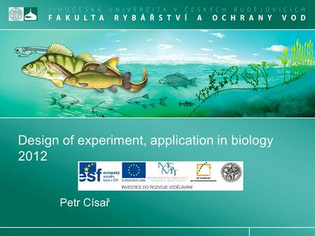 Design of experiment, application in biology 2012 Petr Císař.
