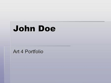 John Doe Art 4 Portfolio. Artwork 1  Description: Artist, Title, Date, Size, Location, Medium  Analysis: Elements and principles I used to create a.