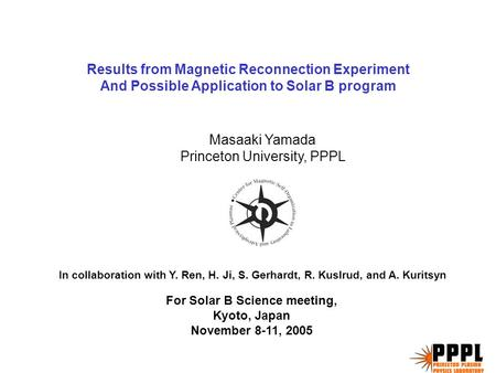 Results from Magnetic Reconnection Experiment And Possible Application to Solar B program For Solar B Science meeting, Kyoto, Japan November 8-11, 2005.