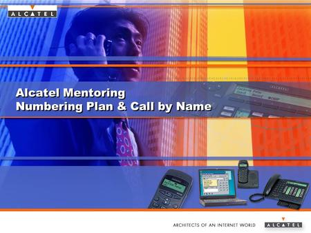 Www.alcatel.com/enterpriseAlcatel e-Business Networking Alcatel Mentoring Numbering Plan & Call by Name.