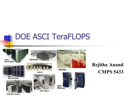 DOE ASCI TeraFLOPS Rejitha Anand CMPS 5433. Accelerated Strategic Computing Initiative Large, complex, multifaceted, highly integrated research and development.