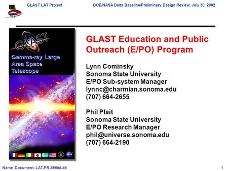 GLAST LAT ProjectDOE/NASA Delta Baseline/Preliminary Design Review, July 30, 2002 Name Document: LAT-PR-#####-## 1 GLAST GLAST Education and Public Outreach.