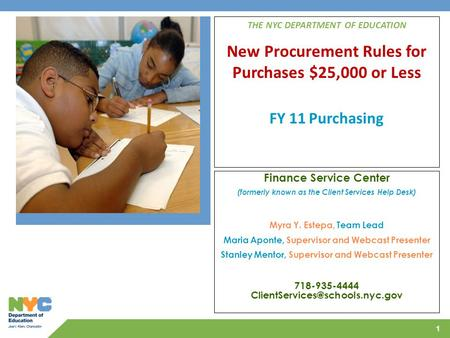 1 THE NYC DEPARTMENT OF EDUCATION New Procurement Rules for Purchases $25,000 or Less FY 11 Purchasing Finance Service Center (formerly known as the Client.