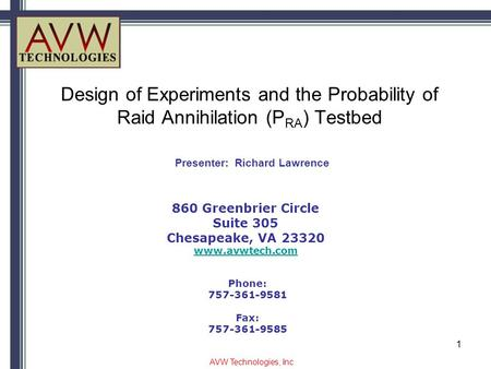 Design of Experiments and the Probability of Raid Annihilation (P RA ) Testbed 860 Greenbrier Circle Suite 305 Chesapeake, VA 23320 www.avwtech.com Phone: