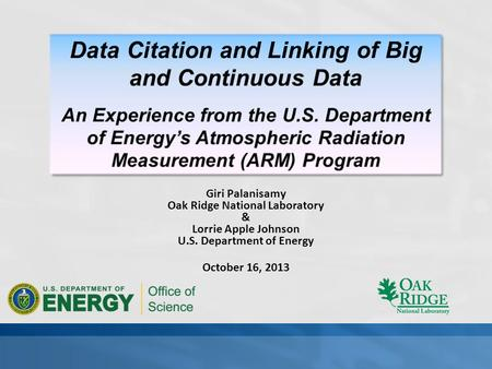 Giri Palanisamy Oak Ridge National Laboratory & Lorrie Apple Johnson U.S. Department of Energy October 16, 2013.
