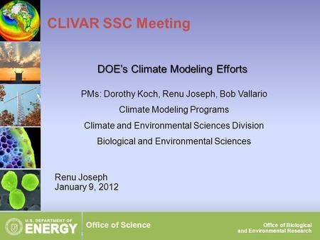 1CLIVAR SSC Meeting, Jan 9, 2012 Office of Science Office of Biological and Environmental Research Renu Joseph January 9, 2012 CLIVAR SSC Meeting DOE's.