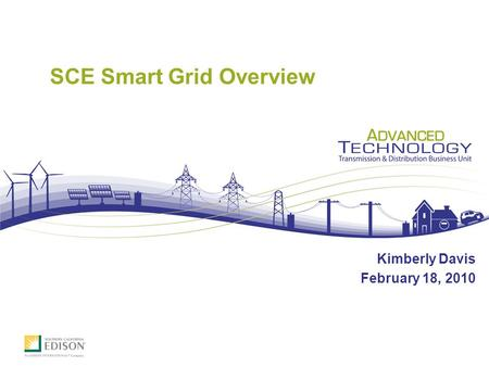 SCE Smart Grid Overview Kimberly Davis February 18, 2010.
