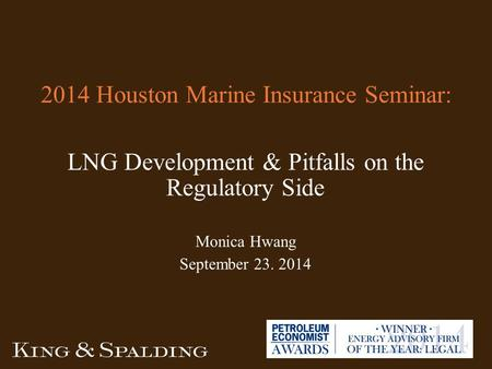 2014 Houston Marine Insurance Seminar: LNG Development & Pitfalls on the Regulatory Side Monica Hwang September 23. 2014.