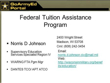 Federal Tuition Assistance Program  Norris D Johnson  Supervisory Education Services Specialist Region IV  WIARNG FTA Pgm Mgr  DANTES TCO/ APT ATCO.