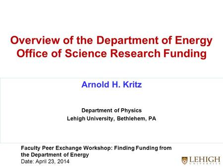 Overview of the Department of Energy Office of Science Research Funding Arnold H. Kritz Department of Physics Lehigh University, Bethlehem, PA Faculty.