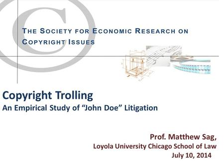 "Copyright Trolling An Empirical Study of ""John Doe"" Litigation Prof. Matthew Sag, Loyola University Chicago School of Law July 10, 2014."