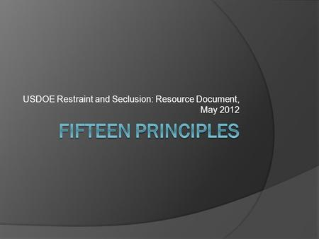 USDOE Restraint and Seclusion: Resource Document, May 2012.