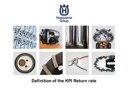 Definition of the KPI Return rate. Purpose This document defines the KPI return rate for suppliers of direct material. The purpose is to measure our supplier.