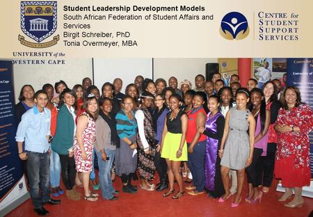 Student Leadership Development Models South African Federation of Student Affairs and Services Birgit Schreiber, PhD Tonia Overmeyer, MBA.