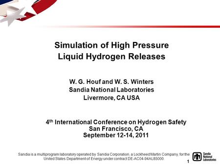 1 Simulation of High Pressure Liquid Hydrogen Releases W. G. Houf and W. S. Winters Sandia National Laboratories Livermore, CA USA 4 th International Conference.