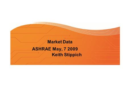 Market Data ASHRAE May, 7 2009 Keith Stippich. Global Energy Consumption Global Energy Consumption 2005-2010 (+10.9% overall increase) 400 350 50 0 300.