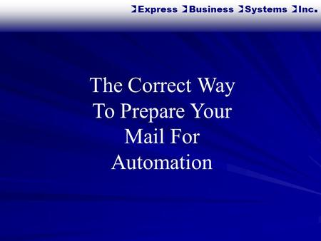 The Correct Way To Prepare Your Mail For Automation Express Business Systems Inc.