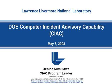 Lawrence Livermore National Laboratory Denise Sumikawa CIAC Program Leader LLNL-PRES-403246 Lawrence Livermore National Laboratory, P. O. Box 808, Livermore,