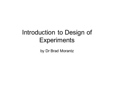 Introduction to Design of Experiments by Dr Brad Morantz.