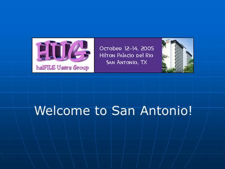 Welcome to San Antonio!. halFILE 3.0 A Sneak Preview.