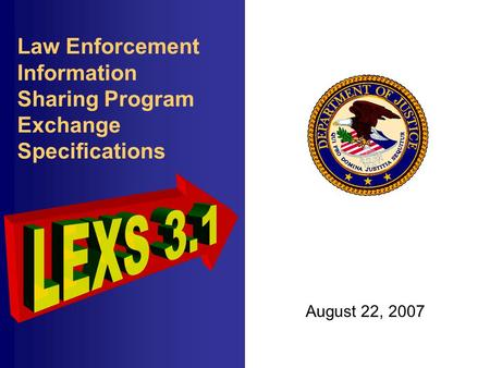 Law Enforcement Information Sharing Program Exchange Specifications August 22, 2007.