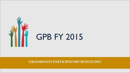 GPB FY 2015 GRASSROOTS PARTICIPATORY BUDGETING. AGENCY NGA BUDGET DILG5,752,833,715.28 DA4,282,468,270.80 LGSF2,789,061,572.37 DSWD2,717,446,237.27 DEPED1,493,509,100.45.