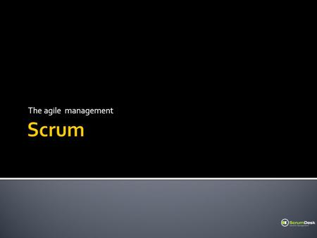 The agile management. Project management framework Not a methodology Scrum is.