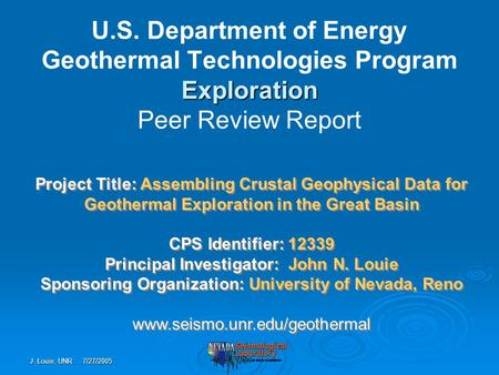 J. Louie, UNR 7/27/2005 Project Title: Assembling Crustal Geophysical Data for Geothermal Exploration in the Great Basin CPS Identifier: 12339 Principal.