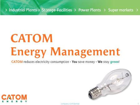 Company confidential1. The Challenge The world we are living in is getting warmer from day to day, due to our increasing use of energy. Catom Energy,