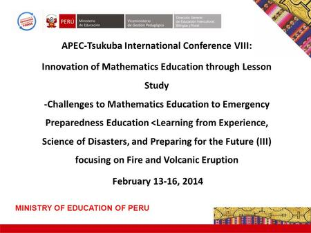 APEC-Tsukuba International Conference VIII: Innovation of Mathematics Education through Lesson Study -Challenges to Mathematics Education to Emergency.