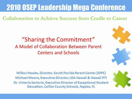 "2010 OSEP Leadership Mega Conference Collaboration to Achieve Success from Cradle to Career ""Sharing the Commitment"" A Model of Collaboration Between Parent."