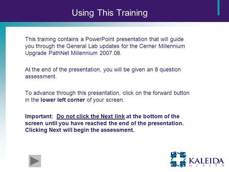 Using This Training This training contains a PowerPoint presentation that will guide you through the General Lab updates for the Cerner Millennium Upgrade.