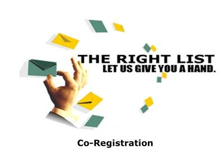 Co-Registration.  Industry's Most Advanced System  Real-Time Data Hygiene Dynamic Offer Targeting/Optimization Secondary Questions & B2B Support XML.