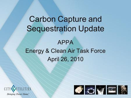 Carbon Capture and Sequestration Update APPA Energy & Clean Air Task Force April 26, 2010.
