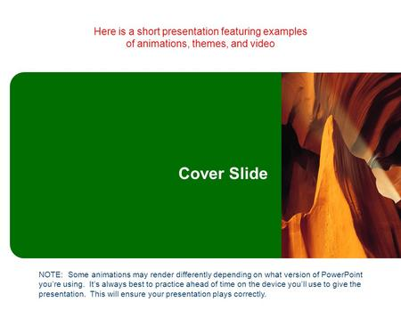 Here is a short presentation featuring examples of animations, themes, and video Cover Slide NOTE: Some animations may render differently depending on.