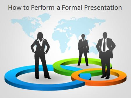 How to Perform a Formal Presentation. Greetings and thanking the audience Here is when you welcome and thank the audience for their attendance and present.