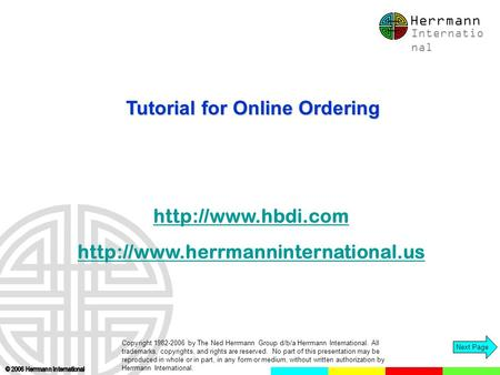 Next Page   Tutorial for Online Ordering Herrmann Internatio nal Copyright 1982-2006 by The Ned Herrmann.