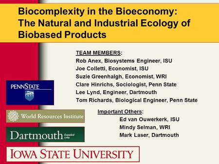 Biocomplexity in the Bioeconomy: The Natural and Industrial Ecology of Biobased Products TEAM MEMBERS: Rob Anex, Biosystems Engineer, ISU Joe Colletti,