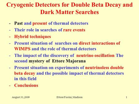 Cryogenic <strong>Detectors</strong> for Double Beta Decay and Dark Matter Searches 1 -Past and present of thermal <strong>detectors</strong> -Their role in searches of rare events -Hybrid.